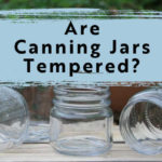 Are Canning Jars Tempered - feature image