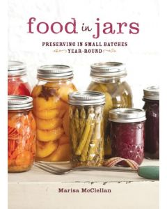 Food In Jars: Preserving in Small Batches Year Round